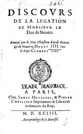 Discours de la Legation de Monsieur le Duc de Nevers envoyé par le ... Roy de France ... Henry III. vers le pape Clement VIII.