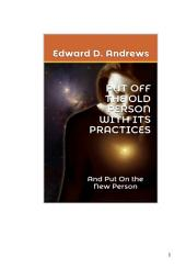 PUT OFF THE OLD PERSON WITH ITS PRACTICES: And Put On the New Person