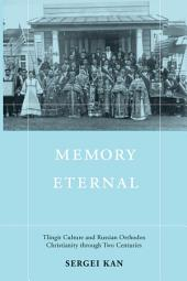 Memory Eternal: Tlingit Culture and Russian Orthodox Christianity through Two Centuries