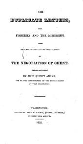 The duplicate letters, the fisheries and the Mississippi: Documents relating to transactions at the negotiation of Ghent