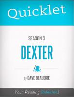 Quicklet on Dexter Season 3  CliffNotes like Summary  Analysis  and Commentary  PDF