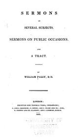 Sermons on Several Subjects: Sermons on Public Occasions : and a Tract