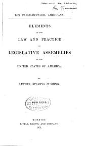 Lex Parliamentaria Americana: Elements of the Law and Practice of Legislative Assemblies in the United States of America