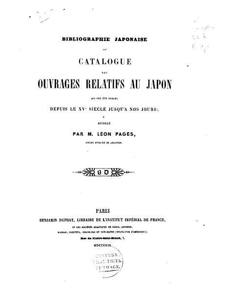 Bibliographie Japonaise Ou Catalogue Des Ouvrages Relatifs Au Japon Qui Ont Ete Publies Depuis Le 15 Siecle Jusqua Nos Jours Redige Par M Leon Pages
