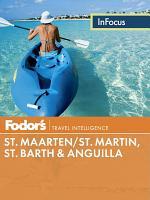 Fodor s In Focus St  Maarten St  Martin  St  Barth   Anguilla PDF