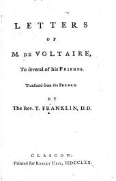 Letters, from M. de Voltaire, to Several of His Friends
