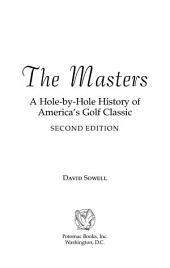 The Masters: A Hole-by-Hole History of America's Golf Classic, Second Edition