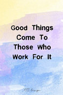 Download Good Things Come to Those Who Work for It Book