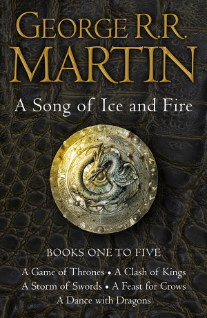A Game of Thrones  The Story Continues Books 1 5  A Game of Thrones  A Clash of Kings  A Storm of Swords  A Feast for Crows  A Dance with Dragons  A Song of Ice and Fire