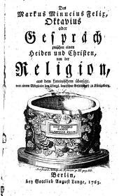 Des Markus Minucius Felix, Oktavius oder Gespräch zwischen einem Heiden und Christen, von der Religion, aus dem Lateinischem übersetzt. Von einem Mitgliede der Königl. deutschen Gesellschaft zu Königsberg