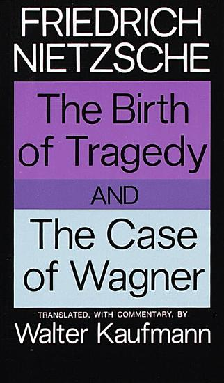 The Birth of Tragedy and The Case of Wagner PDF