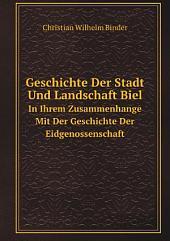 Geschichte der Stadt und Landschaft Biel: in ihrem Zusammenhange mit der Geschichte der Eidgenossenschaft