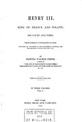 Henry III, King of France and Poland: His Court and Times. From Numerous Unpublished Sources, Including Ms. Documents in the Bibliotheque Impériale, and the Archives of France and Italy, Etc, Volume 1