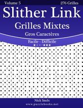 Slither Link Grilles Mixtes Gros Caractères - Facile à Difficile - Volume 5 - 276 Grilles
