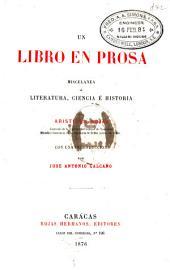 Un libro en prosa: miscelanea de literatura, ciencia é historia, con una introducción por J. A. Calcaño