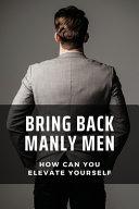 Bring Back Manly Men