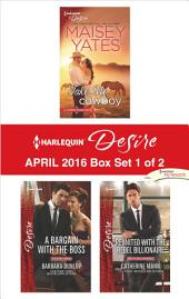 Harlequin Desire April 2016 - Box Set 1 of 2: Take Me, Cowboy\A Bargain with the Boss\Reunited with the Rebel Billionaire