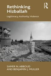 Rethinking Hizballah: Legitimacy, Authority, Violence