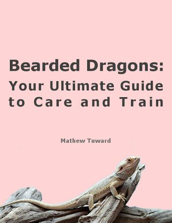 Bearded Dragons  Your Ultimate Guide to Care and Train PDF