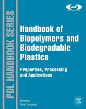Handbook of Biopolymers and Biodegradable Plastics: Properties, Processing and Applications