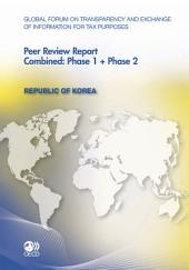 Global Forum on Transparency and Exchange of Information for Tax Purposes: Peer Reviews Global Forum on Transparency and Exchange of Information for Tax Purposes Peer Reviews: Republic of Korea 2012 Combined: Phase 1 + Phase 2: Combined: Phase 1 + Phase 2