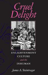 Cruel Delight: Enlightenment Culture and the Inhuman