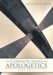 Common Sense Apologetics: One God, One Book, One Way