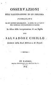 Osservazioni sull'illustrazione di un diploma pubblicato da un'alunno diplomatico, e sopra un articolo del Giornale enciclopedico di Napoli in difesa della interpretazione di un sigillo