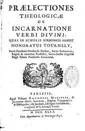 Praelectiones theologicae de incarnatione verbi divini quas in scholis sorbonicis habuit Honoratus Tournely...