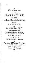 A continuation of the narrative of the Indian charity school, begun in Lebanon, in Connecticut: now incorporated with Dartmouth-college, in Hanover, in the province of New Hampshire