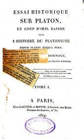 Essai historique sur Platon, et coup d'oeil rapide sur l'histoire du platonisme depuis Platon jusqu'à nous: Volume1