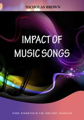 Impact Of Music Songs: The Essence Of Music Songs