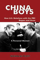 China Boys: How U. S. Relations with the Prc Began and Grew. a Personal Memoir