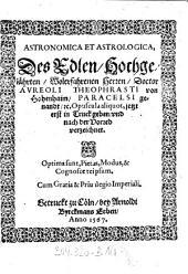 Astronomica Et Astrologica: Des Edlen ... Herren, Doctor Avreoli [Aureoli] Theophrasti von Hohenhaim, Paracelsi genandt, tc. Opuscula aliquot, jetzt erst in Truck geben ...