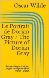 Le Portrait de Dorian Gray / The Picture of Dorian Gray: Édition bilingue: français - anglais / Bilingual Edition: French - English