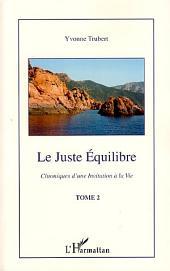Le juste équilibre: Chroniques d'une invitation à la vie -, Volume2