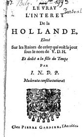 Le vray L'Interet De la Hollande, Elevé Sur les Ruines de celuy qui voit le jour sous le nom de V. D. H. Et dedié à la fille du Temps