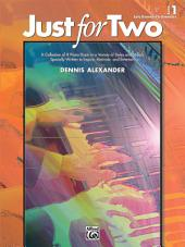 Just for Two, Book 1: A Collection of 8 Piano Duets in a Variety of Styles and Moods Specially Written to Inspire, Motivate, and Entertain