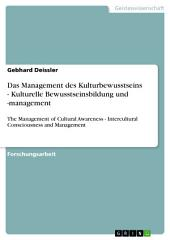 Das Management des Kulturbewusstseins - Kulturelle Bewusstseinsbildung und -management: The Management of Cultural Awareness - Intercultural Consciousness and Management