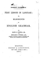 First Lessons in Language, Or Elements of English Grammar