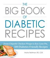 The Big Book of Diabetic Recipes: From Chipotle Chicken Wraps to Key Lime Pie, 500 Diabetes-Friendly Recipes