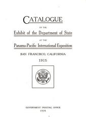 Catalogue of the Exhibit of the Department of State at the Panama-Pacific International Exposition, San Francisco, California, 1915