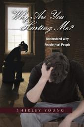 Why Are You Hurting Me?: Understand Why People Hurt People