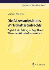 Die Akzessorietät des Wirtschaftsstrafrechts: Zugleich ein Beitrag zu Begriff und Wesen des Wirtschaftsstrafrechts