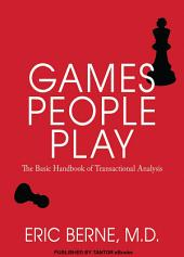 Games People Play: The Basic Handbook of Transactional Analysis