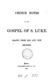 Choice Notes On The Gospel Of S  Luke  Drawn From Old And New Sources