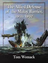 The Allied Defense of the Malay Barrier, 1941Ð1942