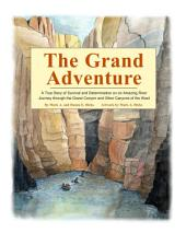 The Grand Adventure: A True Story of Survival and Determination on an Amazing River Journey into the Grand Canyon and Other Canyons of the West