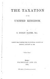 The Taxation of the United Kingdom ... Partly Read Before the Statistical Society of London, Jan. 19. 1869