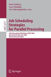 Job Scheduling Strategies for Parallel Processing: 10th International Workshop, JSSPP 2004, New York, NY, USA, June 13, 2004, Revised Selected Papers